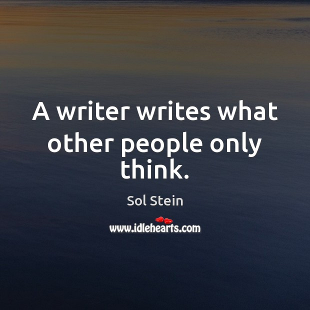 A writer writes what other people only think. Image