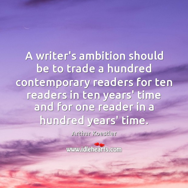 Image, A writer's ambition should be to trade a hundred contemporary readers for