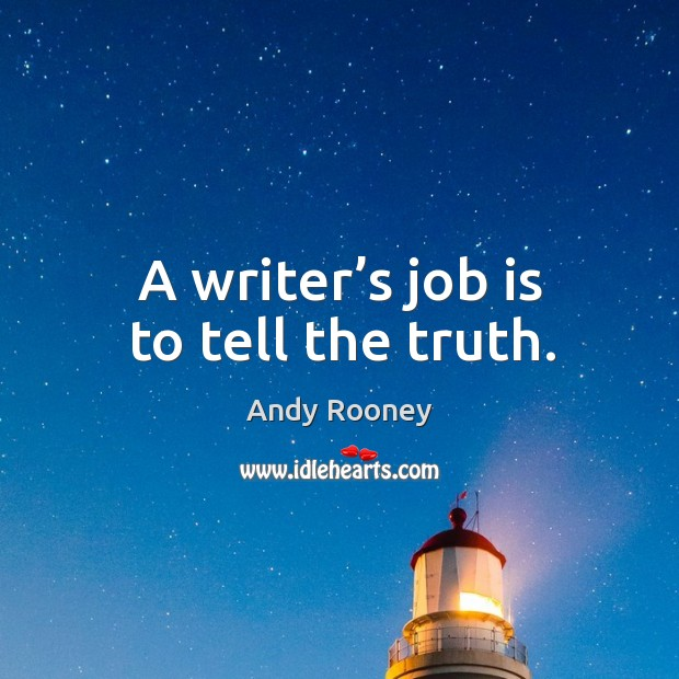 A writer's job is to tell the truth. Image