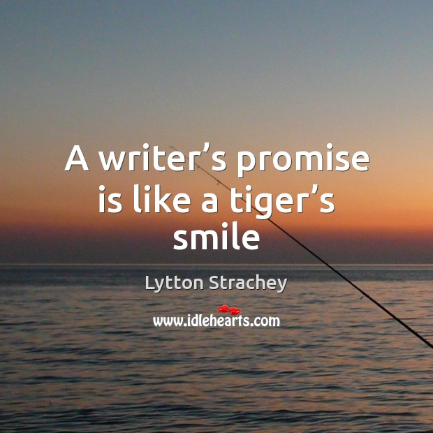 A writer's promise is like a tiger's smile Lytton Strachey Picture Quote