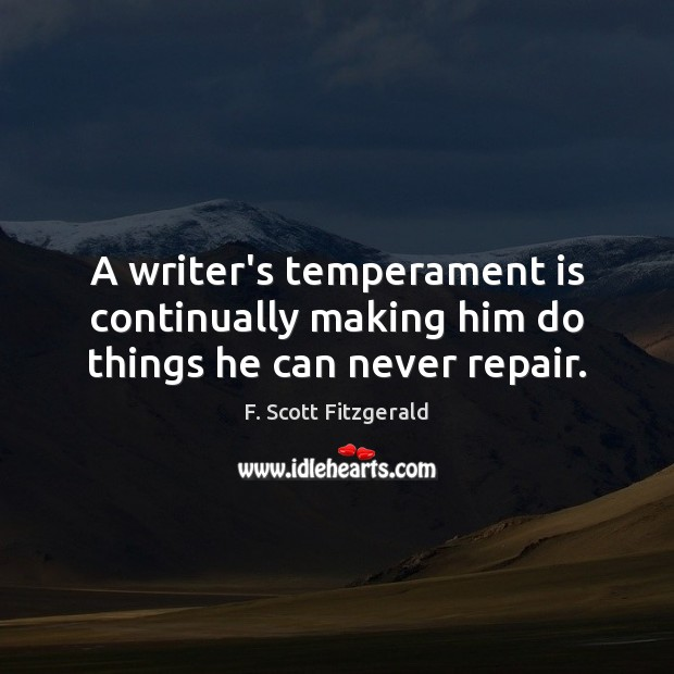 Image, A writer's temperament is continually making him do things he can never repair.