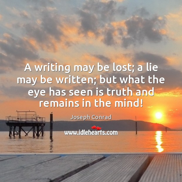 Image, A writing may be lost; a lie may be written; but what