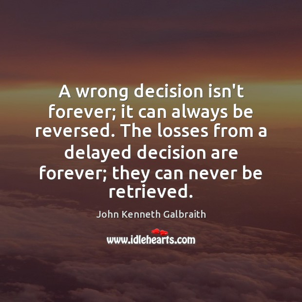 Image, A wrong decision isn't forever; it can always be reversed. The losses