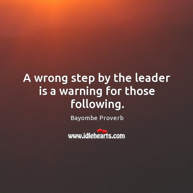 Image, A wrong step by the leader is a warning for those following.