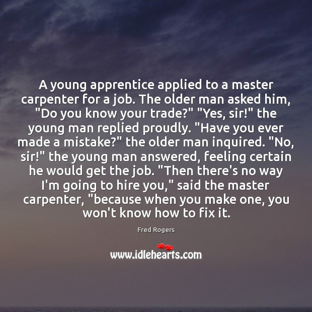 Image, A young apprentice applied to a master carpenter for a job. The