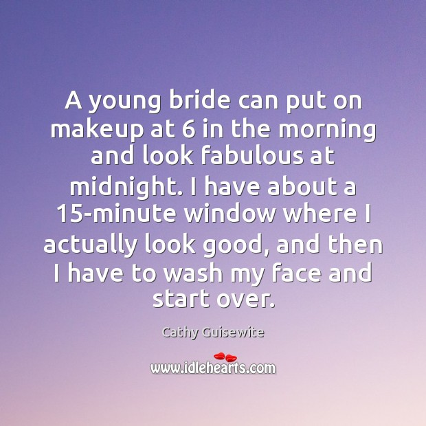 A young bride can put on makeup at 6 in the morning and Cathy Guisewite Picture Quote