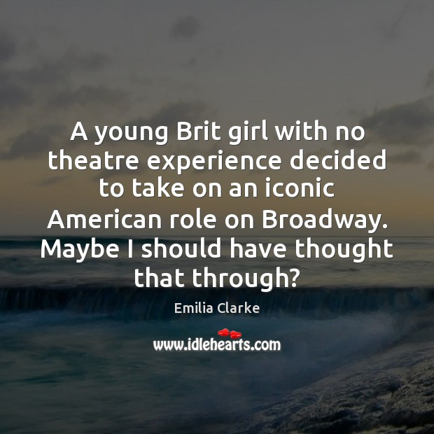 A young Brit girl with no theatre experience decided to take on Image