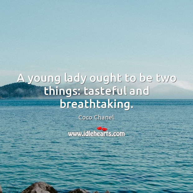 A young lady ought to be two things: tasteful and breathtaking. Coco Chanel Picture Quote