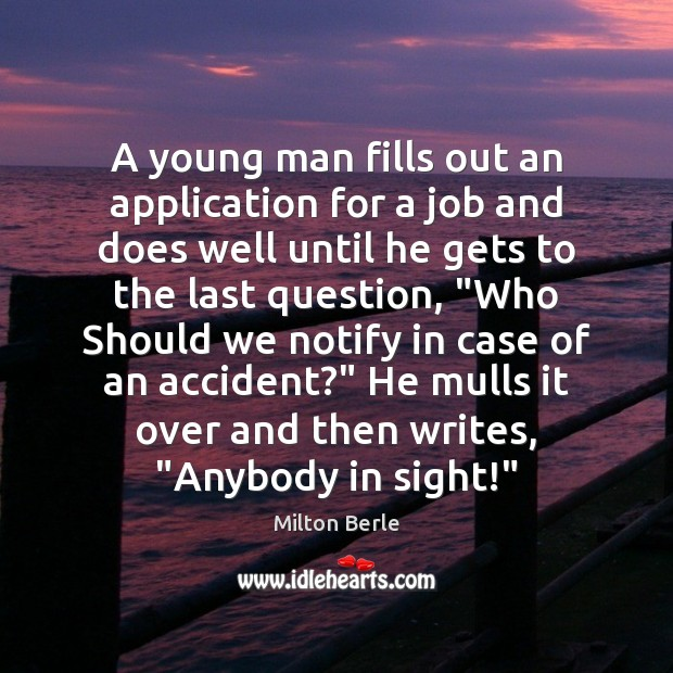 Milton Berle Picture Quote image saying: A young man fills out an application for a job and does