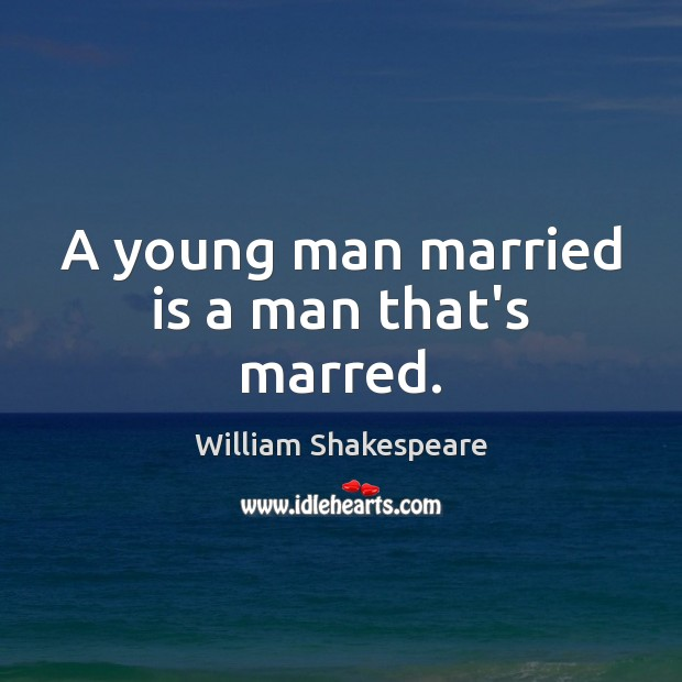 A young man married is a man that's marred. Image