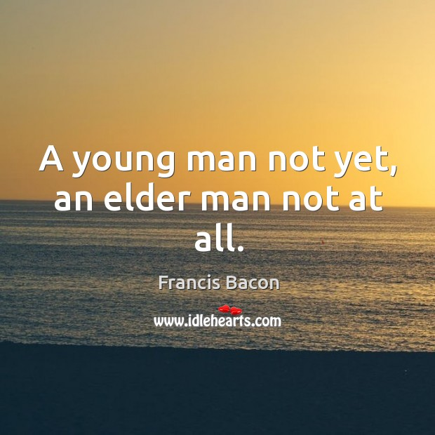 Image, A young man not yet, an elder man not at all.