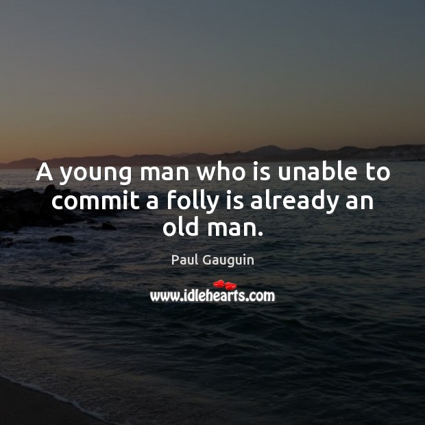 A young man who is unable to commit a folly is already an old man. Image
