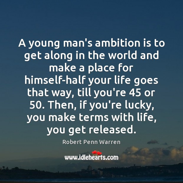 A young man's ambition is to get along in the world and Robert Penn Warren Picture Quote