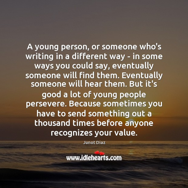 A young person, or someone who's writing in a different way – Junot Diaz Picture Quote