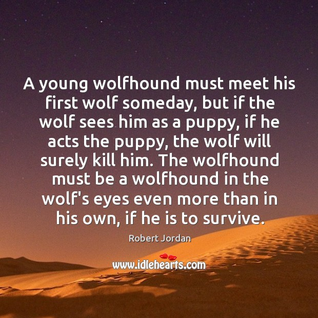 A young wolfhound must meet his first wolf someday, but if the Image