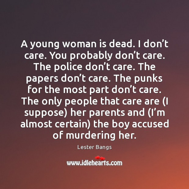 A young woman is dead. I don't care. You probably don' Image
