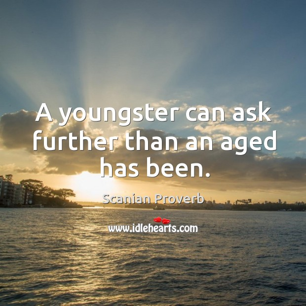 A youngster can ask further than an aged has been. Scanian Proverbs Image