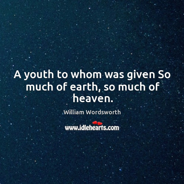Image, A youth to whom was given So much of earth, so much of heaven.