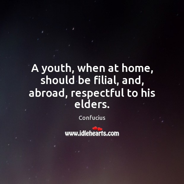 A youth, when at home, should be filial, and, abroad, respectful to his elders. Image