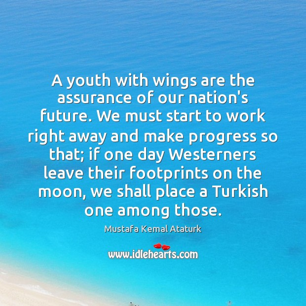 A youth with wings are the assurance of our nation's future. We Mustafa Kemal Ataturk Picture Quote