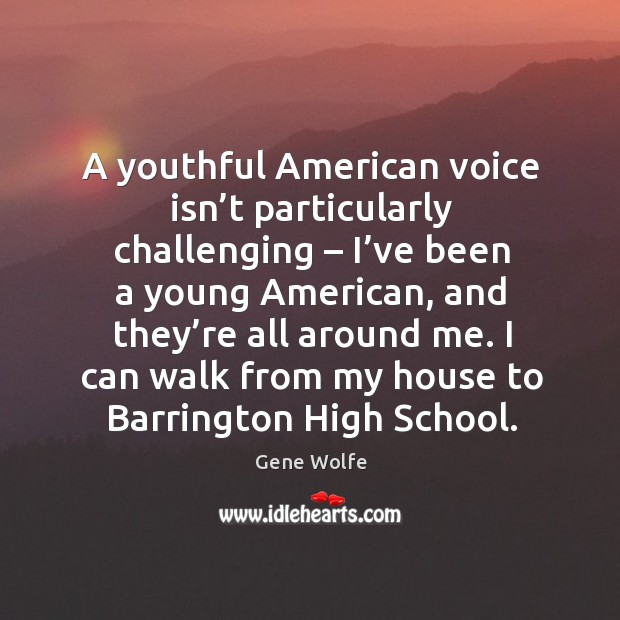 Image, A youthful american voice isn't particularly challenging – I've been a young american
