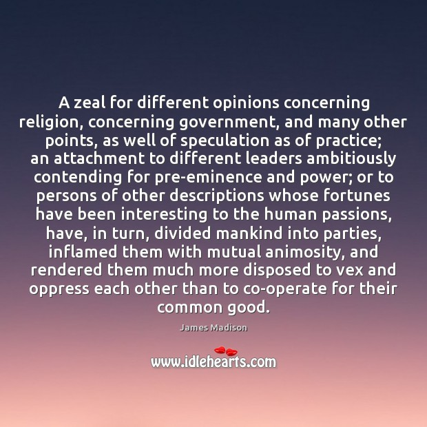 A zeal for different opinions concerning religion, concerning government, and many other Practice Quotes Image