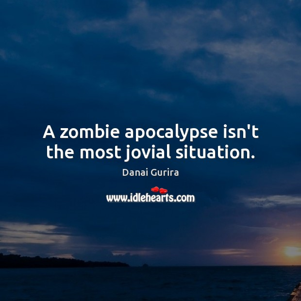 Image, A zombie apocalypse isn't the most jovial situation.