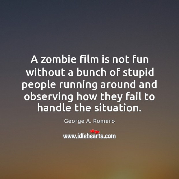 A zombie film is not fun without a bunch of stupid people Image
