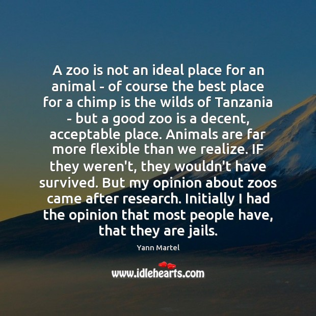 A zoo is not an ideal place for an animal – of Yann Martel Picture Quote