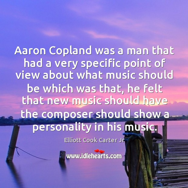 Aaron copland was a man that had a very specific point of view about what music Image