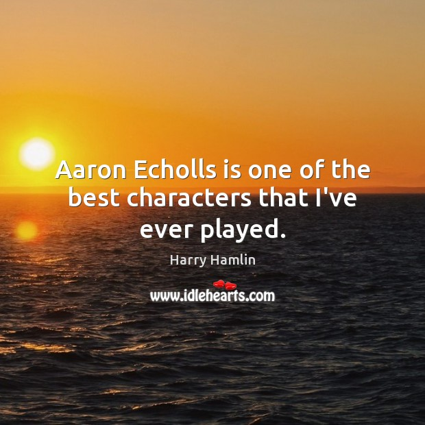 Image, Aaron Echolls is one of the best characters that I've ever played.