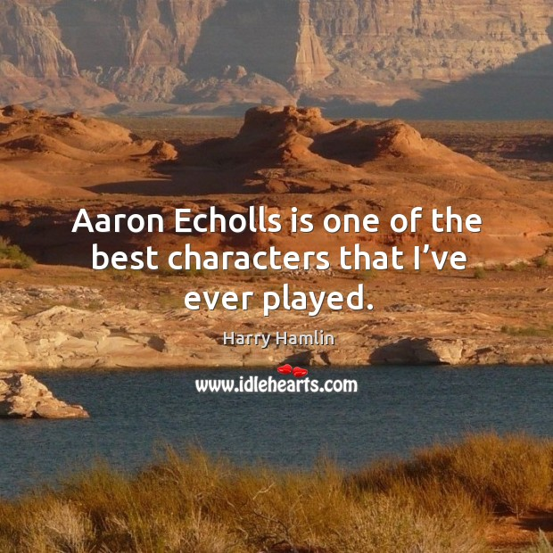 Aaron echolls is one of the best characters that I've ever played. Image