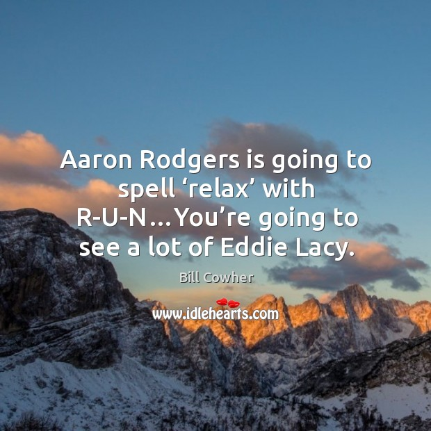 Image, Aaron Rodgers is going to spell 'relax' with R-U-N…You're going