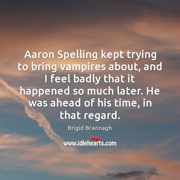 Image, Aaron Spelling kept trying to bring vampires about, and I feel badly