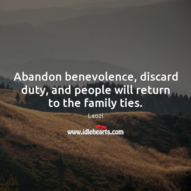 Image, Abandon benevolence, discard duty, and people will return to the family ties.