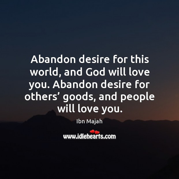 Abandon desire for this world, and God will love you. Abandon desire Image