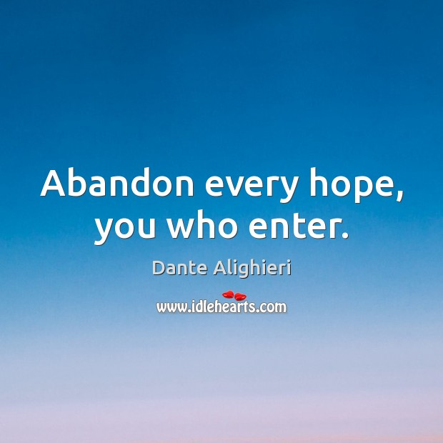Abandon every hope, you who enter. Dante Alighieri Picture Quote