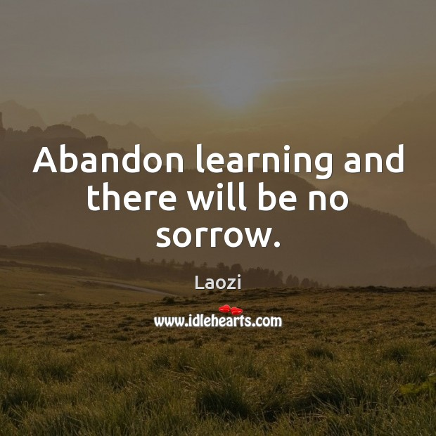 Image, Abandon learning and there will be no sorrow.