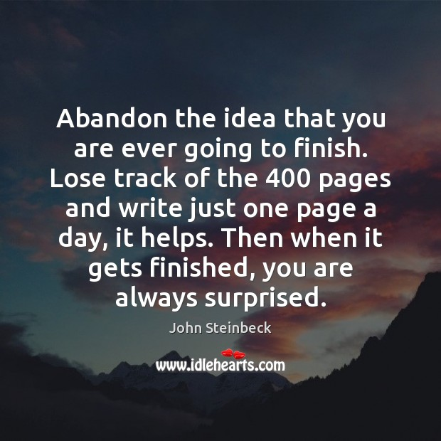 Abandon the idea that you are ever going to finish. Lose track Image