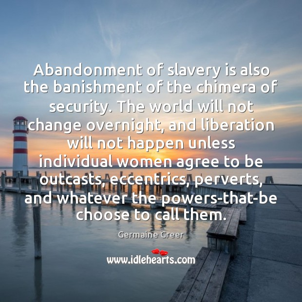 Image, Abandonment of slavery is also the banishment of the chimera of security.