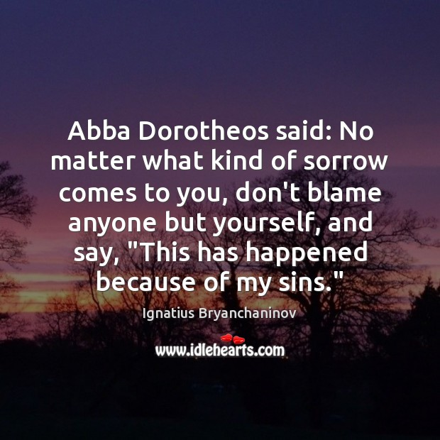 Abba Dorotheos said: No matter what kind of sorrow comes to you, Image