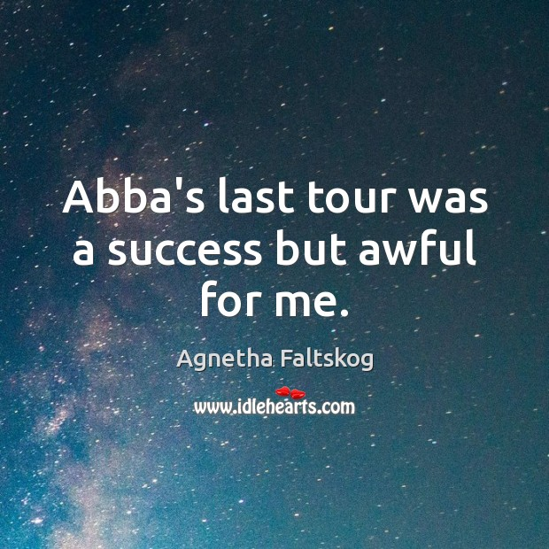 Image, Abba's last tour was a success but awful for me.