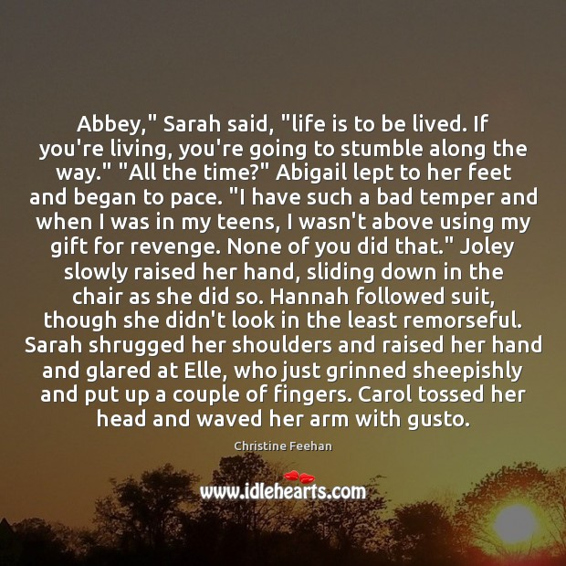 "Image, Abbey,"" Sarah said, ""life is to be lived. If you're living, you're"