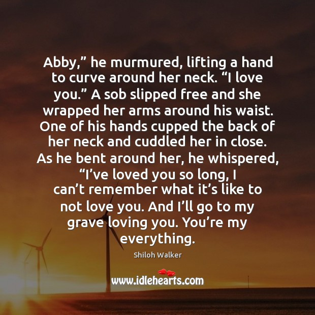 "Image, Abby,"" he murmured, lifting a hand to curve around her neck. ""I"