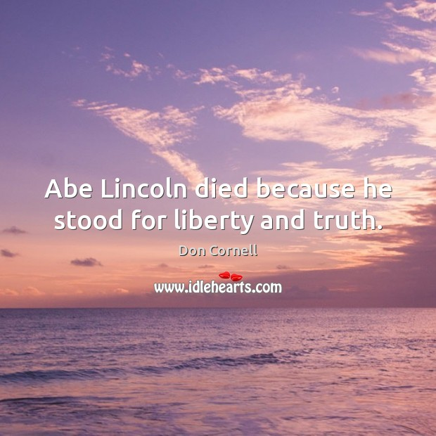 Abe Lincoln died because he stood for liberty and truth. Image
