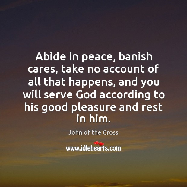 Image, Abide in peace, banish cares, take no account of all that happens,