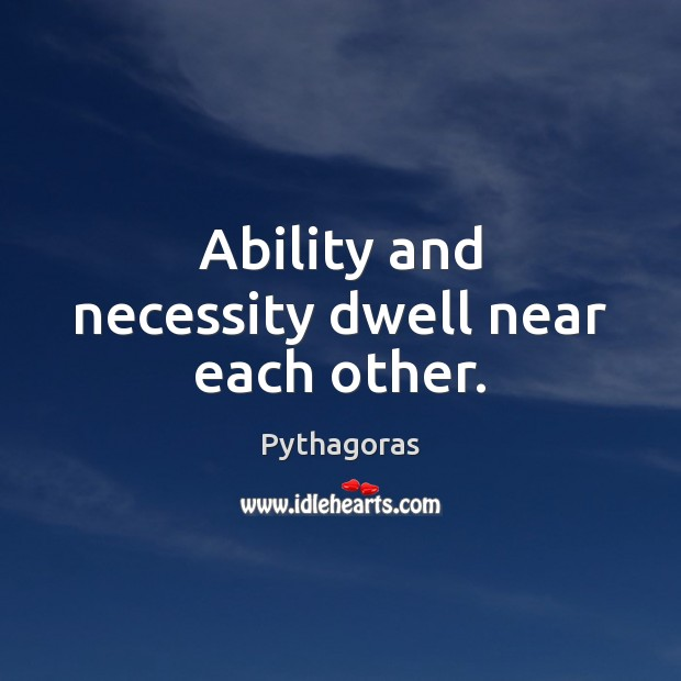 Image, Ability and necessity dwell near each other.