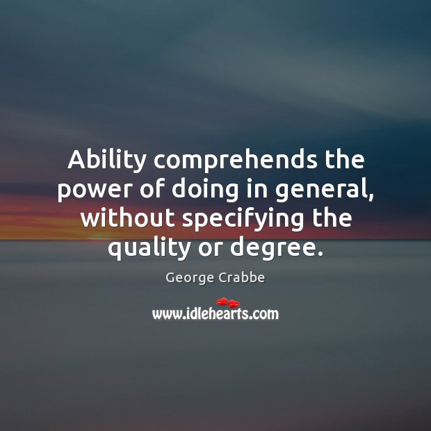Ability comprehends the power of doing in general, without specifying the quality Image