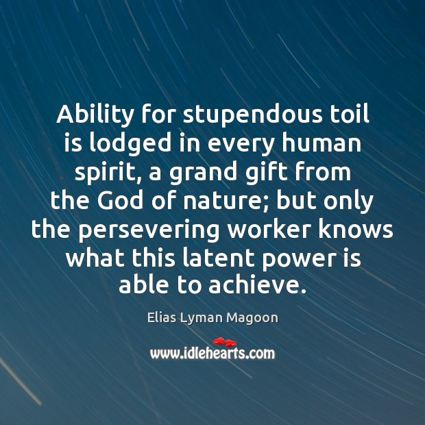 Ability for stupendous toil is lodged in every human spirit, a grand Power Quotes Image