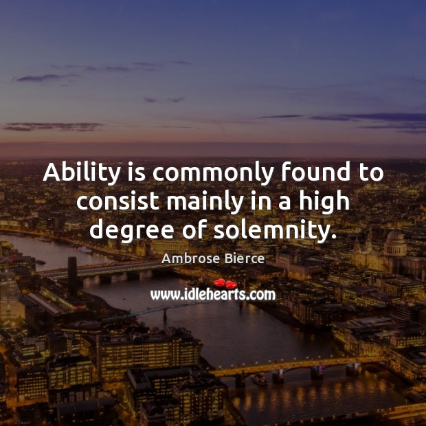Image, Ability is commonly found to consist mainly in a high degree of solemnity.